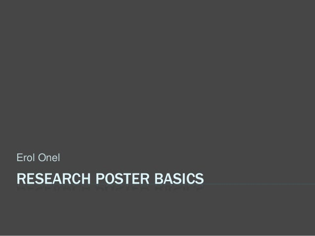RESEARCH POSTER BASICS Erol Onel