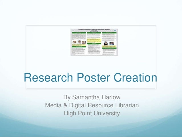 Research Poster Creation By Samantha Harlow Media & Digital Resource Librarian High Point University