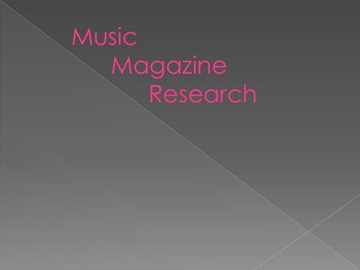 Music <br />         Magazine<br />      Research<br />