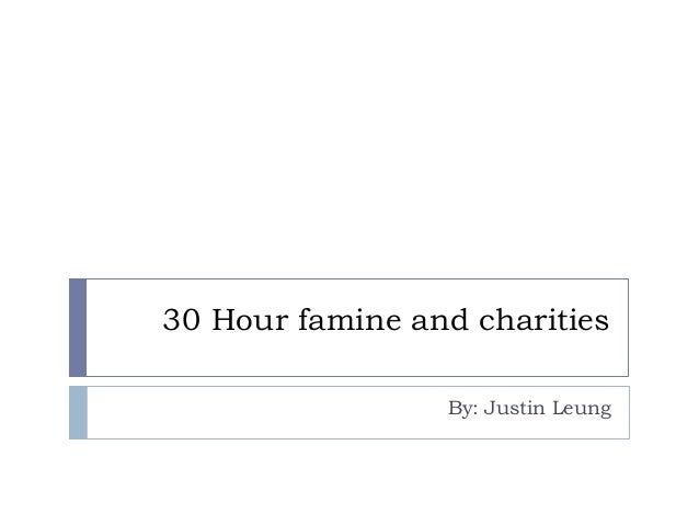 30 Hour famine and charities                 By: Justin Leung