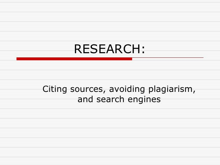 RESEARCH:<br />Citing sources, avoiding plagiarism, and search engines<br />