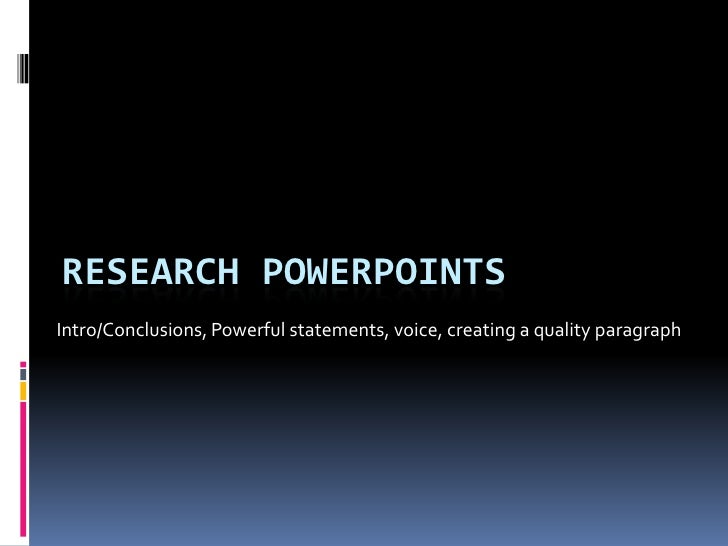 Intro/Conclusions, Powerful statements, voice, creating a quality paragraph <br />Research powerpoints<br />