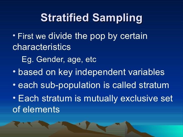 Stratified Sampling <ul><li>First we  divide the pop by certain characteristics  </li></ul><ul><ul><li>Eg. Gender, age, et...