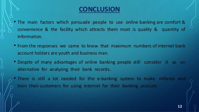 CONCLUSION • The main factors which persuade people to use online banking are comfort & convenience & the facility which a...