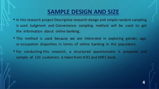 SAMPLE DESIGN AND SIZE • In this research project Descriptive research design and simple random sampling is used. Judgment...
