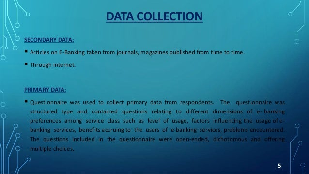 DATA COLLECTION SECONDARY DATA:  Articles on E-Banking taken from journals, magazines published from time to time.  Thro...