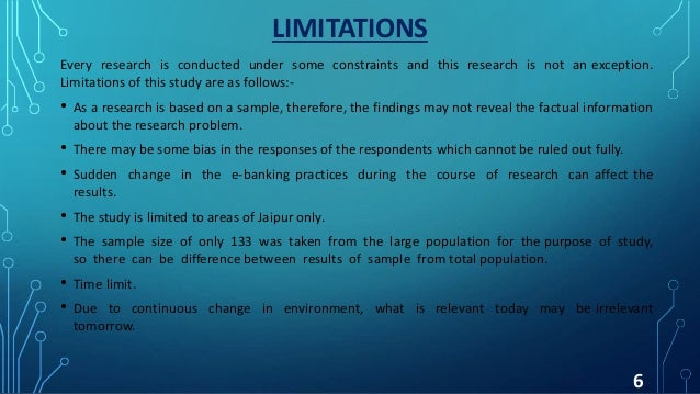 LIMITATIONS Every research is conducted under some constraints and this research is not an exception. Limitations of this ...