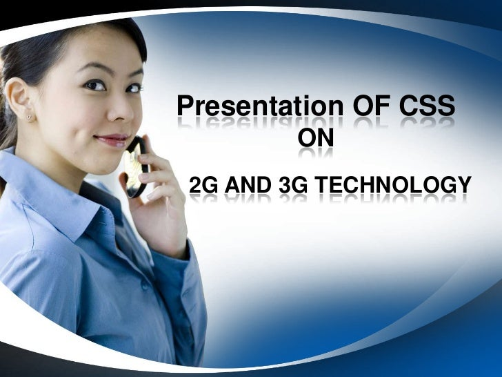 Presentation OF CSS        ON2G AND 3G TECHNOLOGY