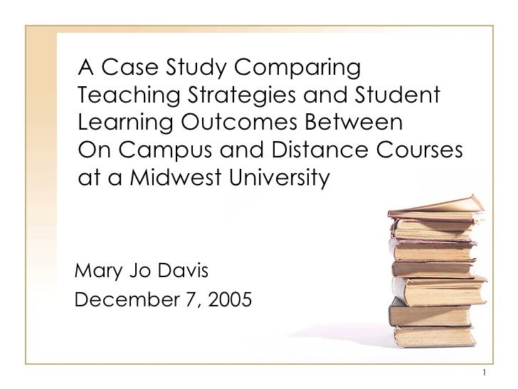 A Case Study Comparing Teaching Strategies and Student Learning Outcomes Between  On Campus and Distance Courses at a Midw...