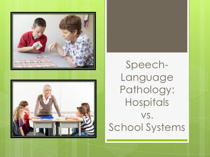Speech-  Language  Pathology:   Hospitals      vs.School Systems