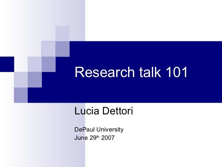 Research talk 101 Lucia Dettori DePaul University June 29 th  2007