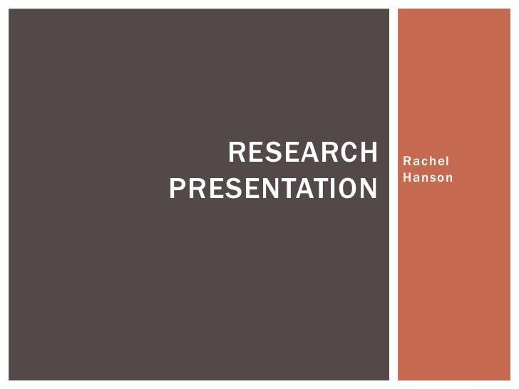 RESEARCH    Rachel               HansonPRESENTATION