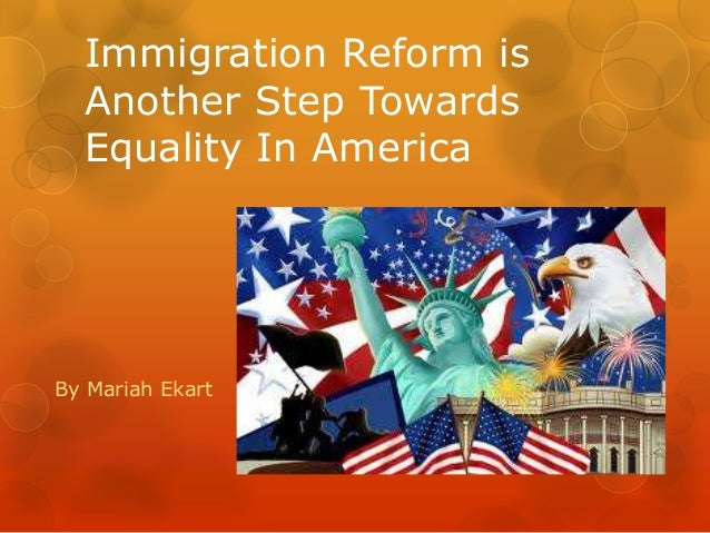Immigration Reform is Another Step Towards Equality In America By Mariah Ekart