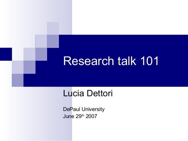 Research talk 101 Lucia Dettori DePaul University June 29th 2007