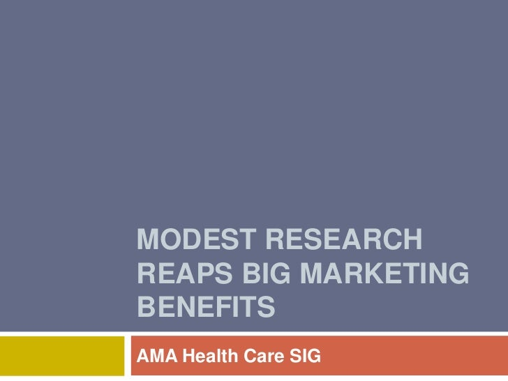Modest Research Reaps Big Marketing Benefits<br />AMA Health Care SIG<br />