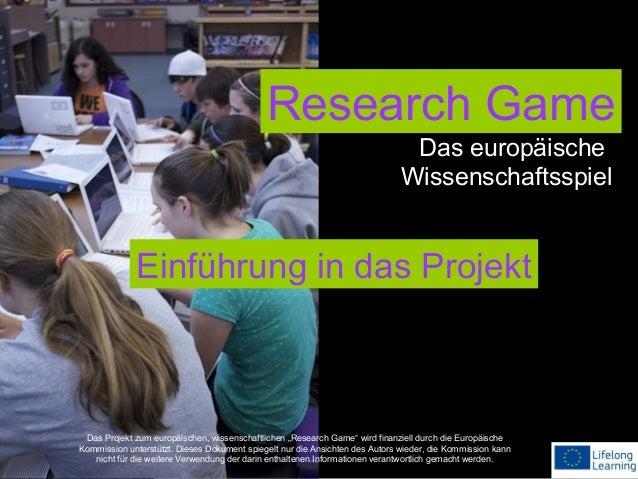 Research Game Das europäische Wissenschaftsspiel  Einführung in das Projekt  Das Projekt zum europäischen, wissenschaftlic...