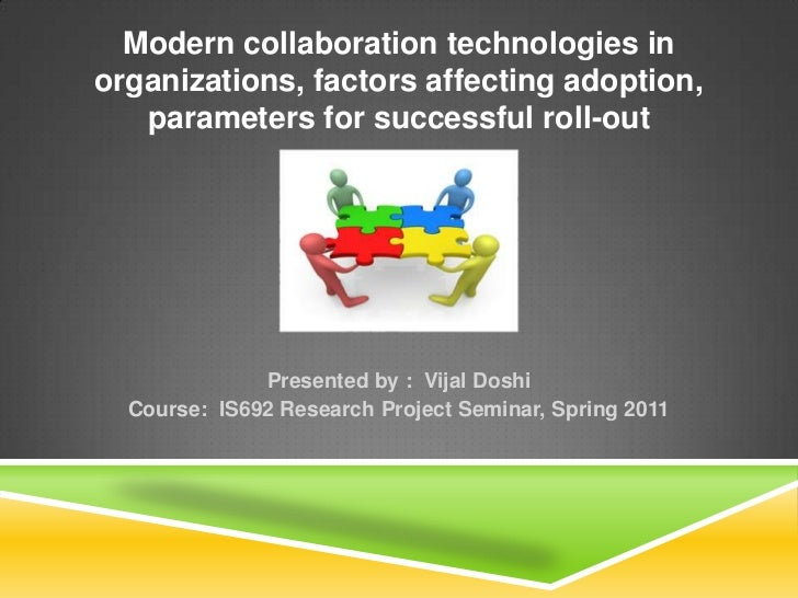 Modern collaboration technologies in organizations, factors affecting adoption, parameters for successful roll-out<br />Pr...