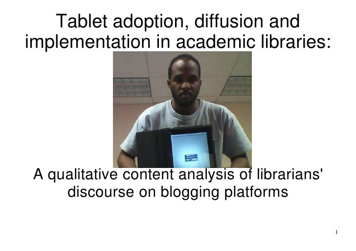 Tablet adoption, diffusion andimplementation in academic libraries: A qualitative content analysis of librarians     disco...