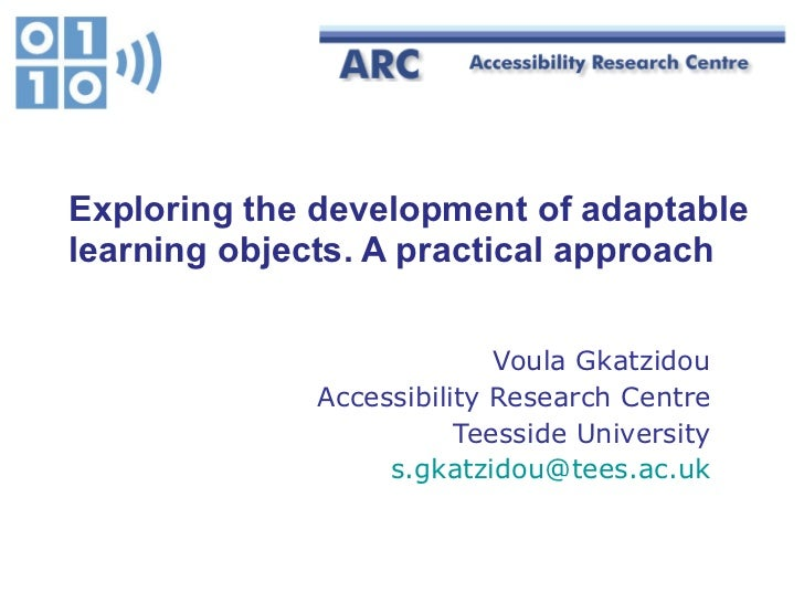 Exploring the development of adaptable learning objects. A practical approach   Voula Gkatzidou Accessibility Research Cen...