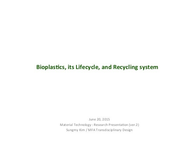 Bioplas(cs,  its  Lifecycle,  and  Recycling  system   June  20,  2015   Material  Technology  :  ...