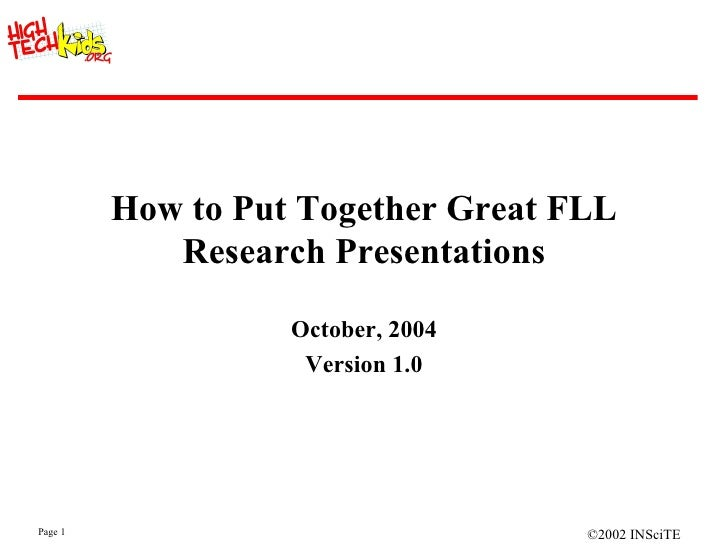How to Put Together Great FLL Research Presentations October, 2004 Version 1.0