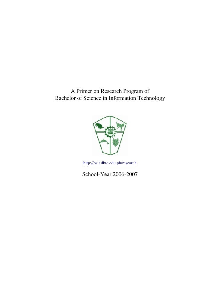 Research Program Primer Bachelor of Science in Information Technology Better life through Information Technology          ...