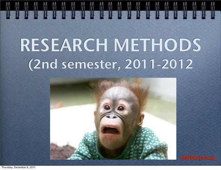 RESEARCH METHODS                    (2nd semester, 2011-2012                                          MMPBalolongThursday,...
