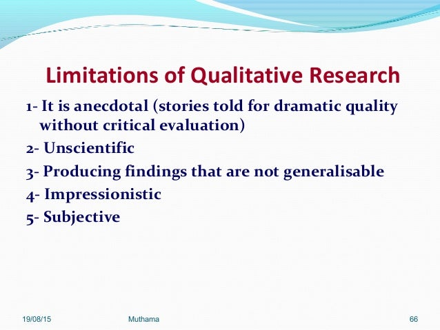 "qualitative research limitations The possible limitations and delimitations illustrate the various considerations or ""qualifiers"" that characterize your ability to carry out your particular study and the parameters of what could or could not be included in the study."