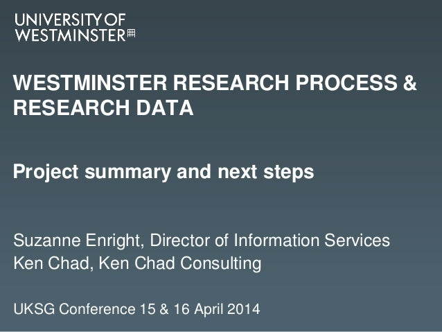 WESTMINSTER RESEARCH PROCESS & RESEARCH DATA Suzanne Enright, Director of Information Services Ken Chad, Ken Chad Consulti...