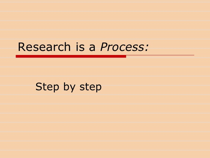 Research is a Process:<br />Step by step<br />