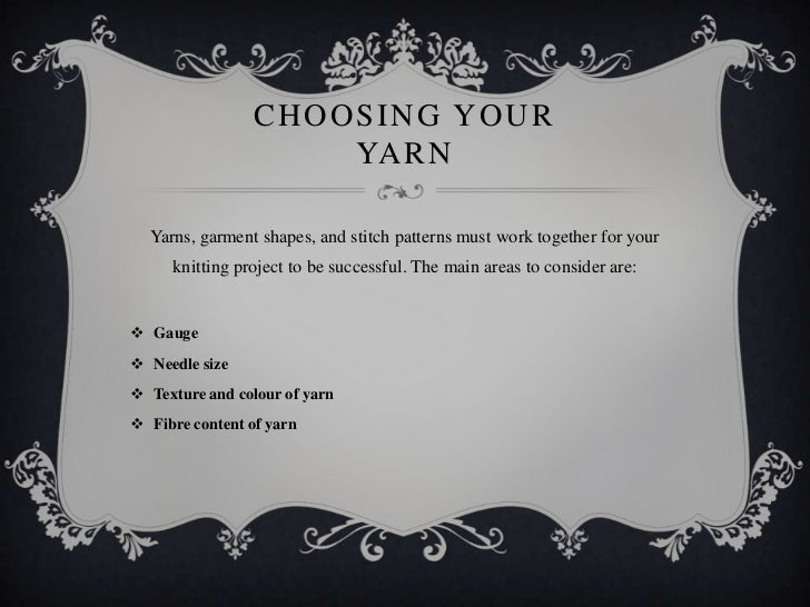 CHOOSING YOUR                     YA R N  Yarns, garment shapes, and stitch patterns must work together for your     knitt...