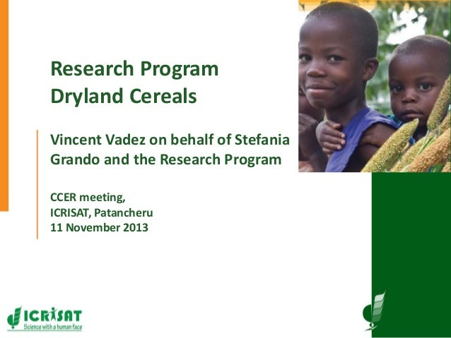 Picture here Research Program Dryland Cereals Vincent Vadez on behalf of Stefania Grando and the Research Program CCER mee...
