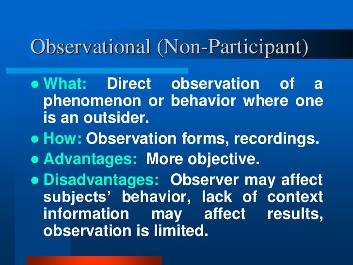 participant observation advantages and disadvantages In-spite of above advantages of participant observation it has also many disadvantages the following are the disadvantages of the participant observation: (a) lack of objectivity.