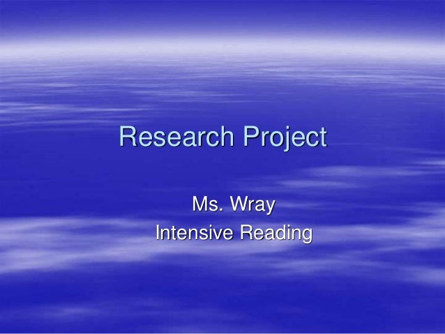 Research Project Ms. Wray Intensive Reading