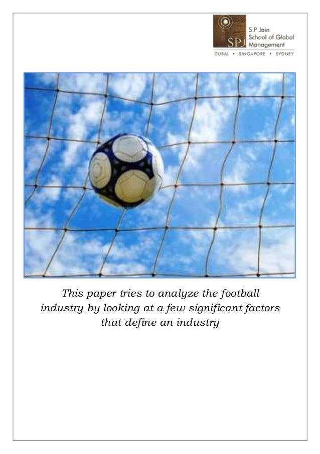 This paper tries to analyze the footballindustry by looking at a few significant factors           that define an industry
