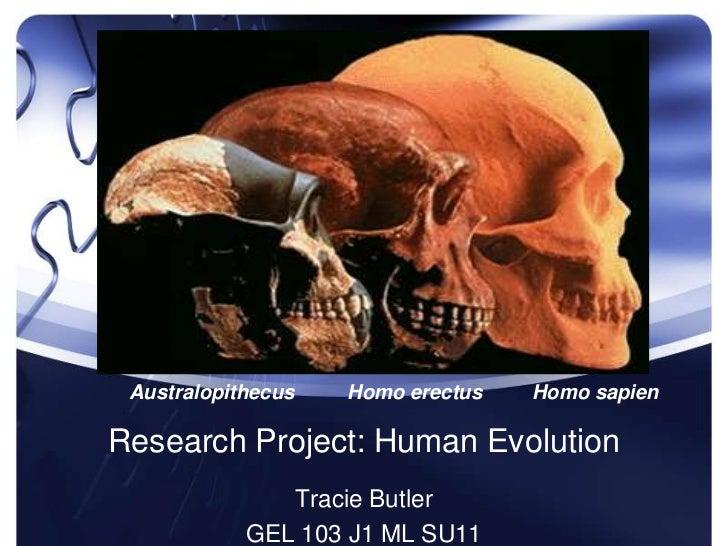 Research Project: Human Evolution<br />AustralopithecusHomo erectus       Homo sapien<br />Tracie Butler<br />GEL 103 J1...