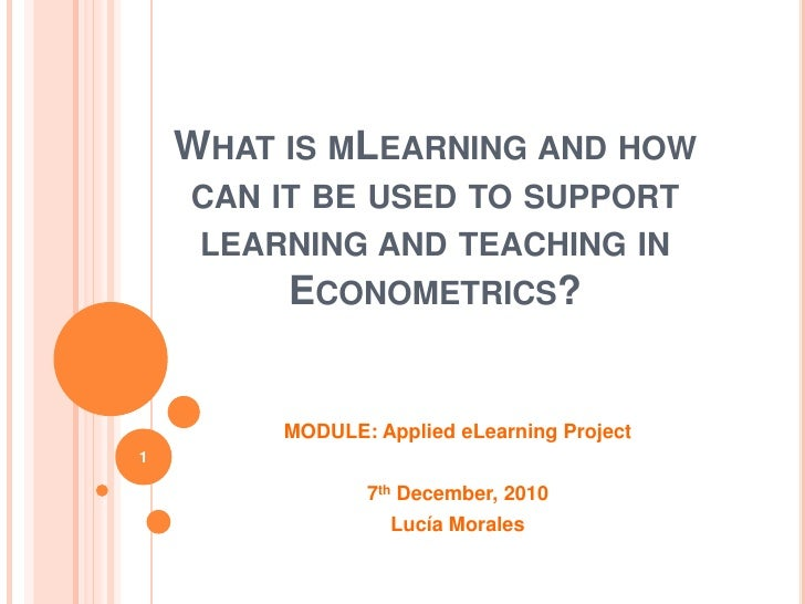 What is mLearning and how can it be used to support learning and teaching in Econometrics?<br />MODULE: Applied eLearning ...