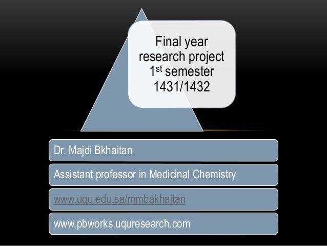 Dr. Majdi Bkhaitan Assistant professor in Medicinal Chemistry www.uqu.edu.sa/mmbakhaitan www.pbworks.uquresearch.com Final...