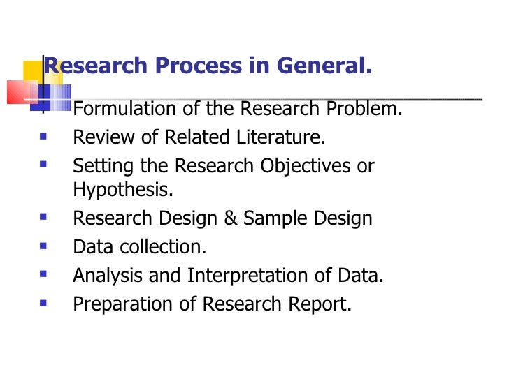 Research Process in General. <ul><li>Formulation of the Research Problem. </li></ul><ul><li>Review of Related Literature. ...