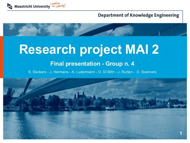 Research project MAI 2 Final presentation - Group n. 4 1 S. Deckers - J. Hermans - A. Ludermann - D. Di Mitri - J. Rutten ...