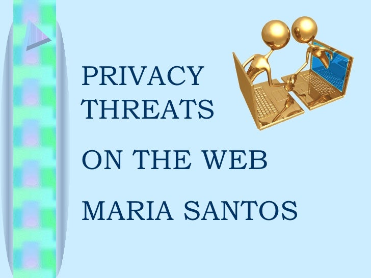 PRIVACY THREATS  ON THE WEB MARIA SANTOS