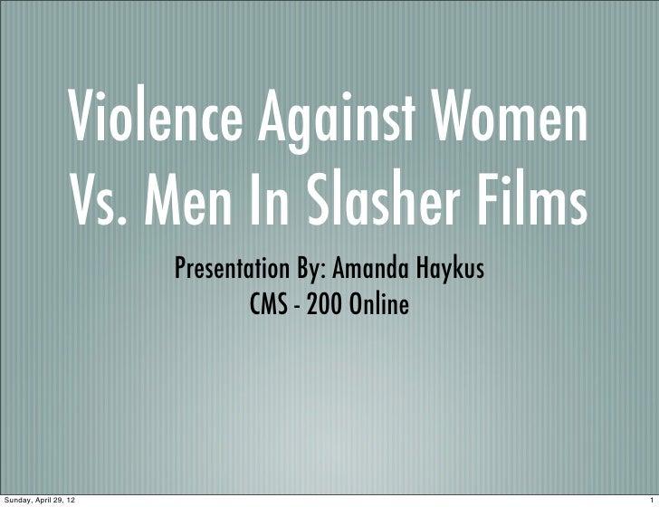 Violence Against Women                  Vs. Men In Slasher Films                       Presentation By: Amanda Haykus     ...
