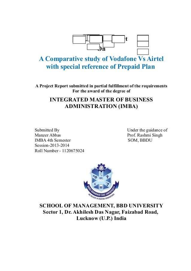 Field Study Report On A Comparative study of Vodafone Vs Airtel with special reference of Prepaid Plan A Project Report su...