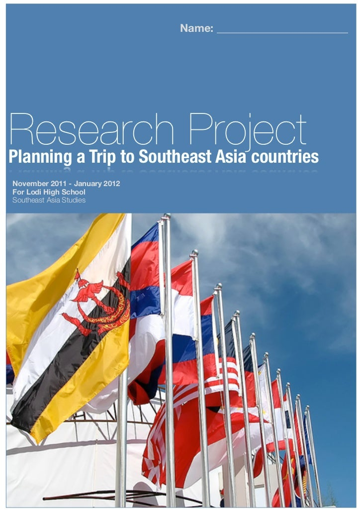 Name: ________________________Research ProjectPlanning a Trip to Southeast Asia countriesNovember 2011 - January 2012For L...