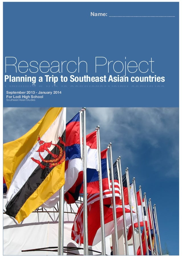 Research ProjectPlanning a Trip to Southeast Asian countries Name: ________________________ September 2013 - January 2014 ...