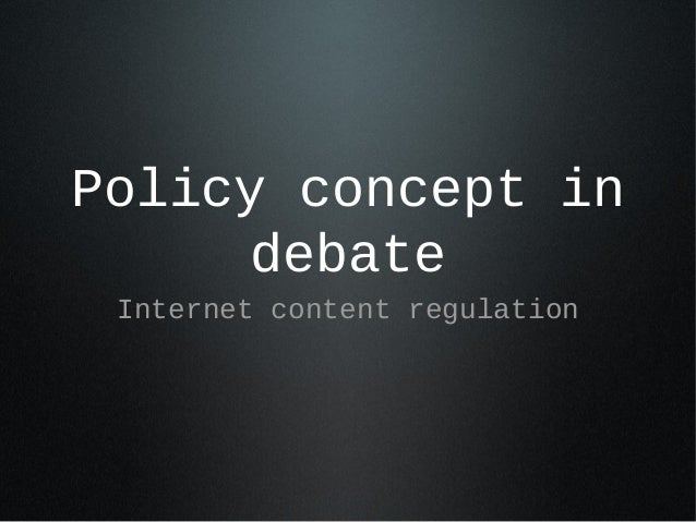 Policy concept in debate Internet content regulation