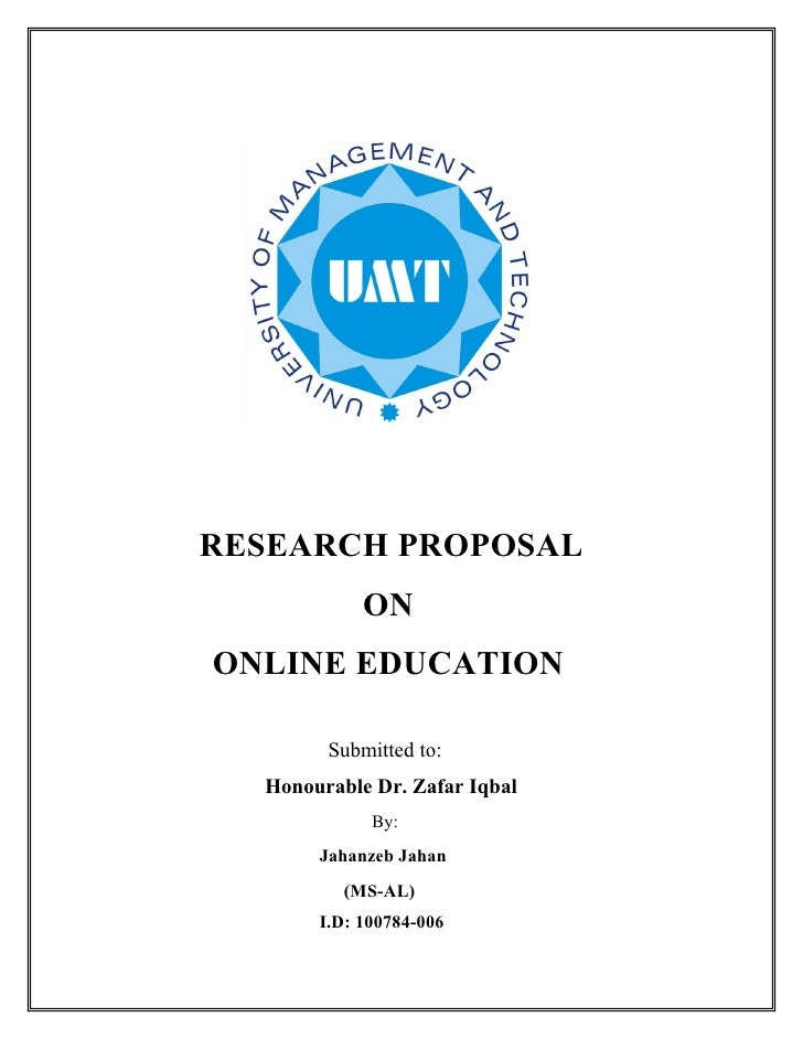 RESEARCH PROPOSAL             ON ONLINE EDUCATION          Submitted to:   Honourable Dr. Zafar Iqbal              By:    ...