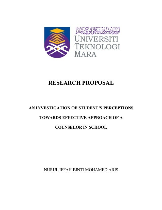 RESEARCH PROPOSAL AN INVESTIGATION OF STUDENT'S PERCEPTIONS TOWARDS EFEECTIVE APPROACH OF A COUNSELOR IN SCHOOL NURUL IFFA...