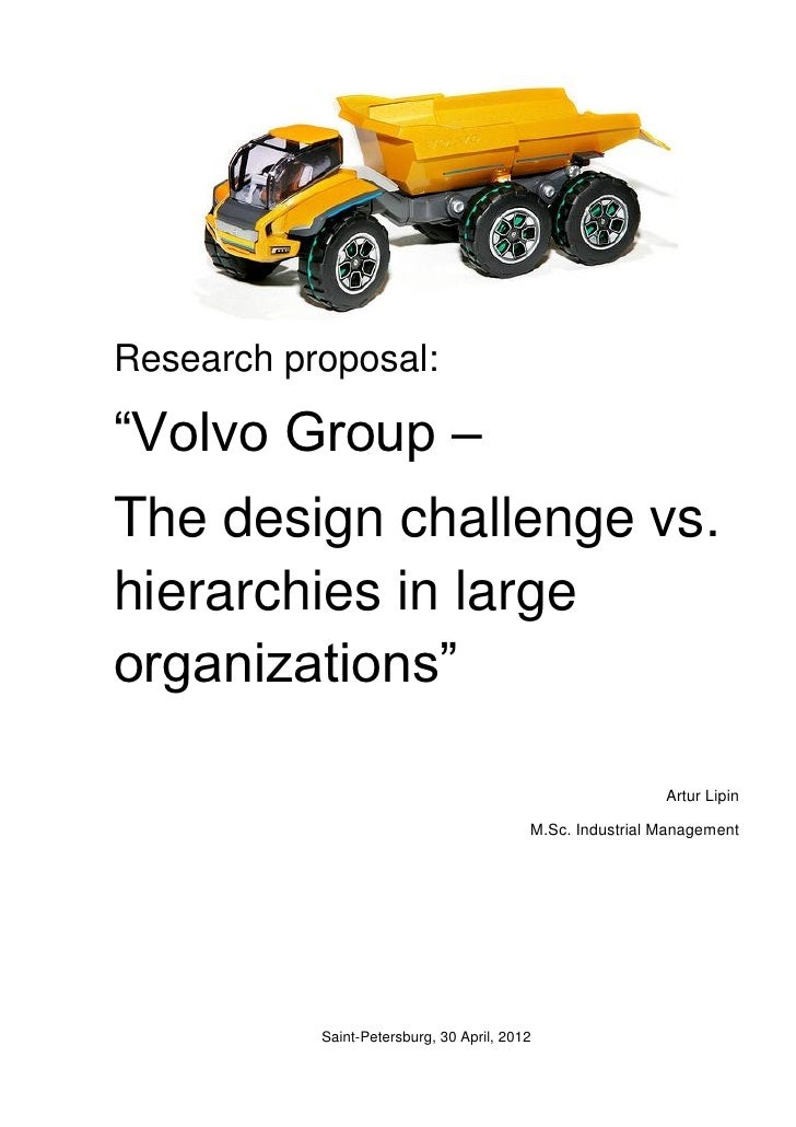 """Research proposal:""""Volvo Group –The design challenge vs.hierarchies in largeorganizations""""                                ..."""
