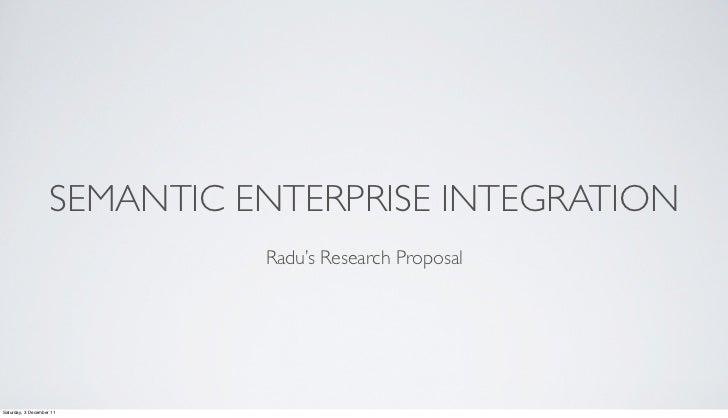 SEMANTIC ENTERPRISE INTEGRATION                              Radu's Research ProposalSaturday, 3 December 11